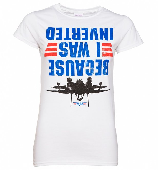 Women's Top Gun Because I Was Inverted T-Shirt